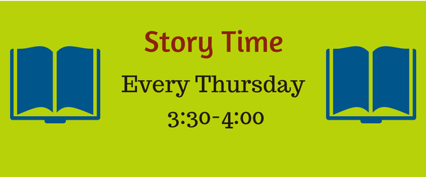 Story Time is every Thursday from 3:30 through 4:00