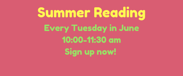 Summer Reading every Tuesday in June from 10:00 to 11:30 am