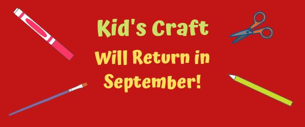Kid's Craft will return in September